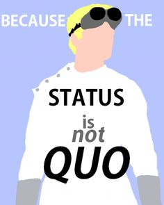 """""""The status is not quo."""" The world is a mess and I just need to rule it. #drhorrible"""