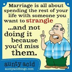 Then you married the wrong person !!!