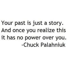 Your past is just a story...