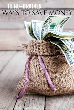 Sometimes all you want to do is make a few simple changes and see instant results. These 10 no-brainer ways to save money are things you can literally do without thinking about them.