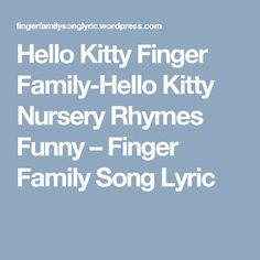 Hello Kitty Finger Family-Hello Kitty  Nursery Rhymes Funny – Finger Family Song Lyric Finger Family Lyrics, Hello Kitty Nursery, Funny Fingers, Nursery Rhymes, Song Lyrics, Songs, Music Lyrics, Lyrics, Early Elementary Resources
