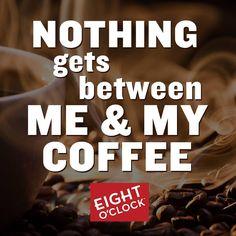 Nothing gets between me & my coffee.