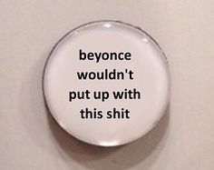 Quote Mug - Beyonce Wouldn't Put Up with This S*
