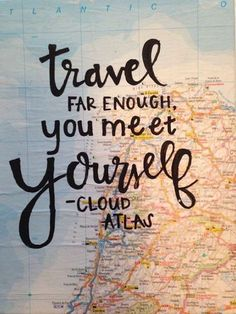 Travel far enough, you meet yourself. --Cloud Atlas  Travel quotes to inspire adventure