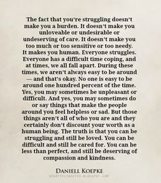 Heartfelt Quotes: The fact that you're struggling doesn't make you a burden.