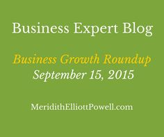 Business Growth Roundup – September 15, 2015. I hope that your September is off to a great start. This is a very energizing time of year and I hope that you're finding your focus and setting some clear goals for this month and for the rest of the fall season. This is my weekly Business Growth Roundup that includes articles and blog posts that I've been reading by some of my fellow thought leaders and business growth experts.