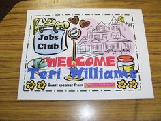 This is a sign I made for Teri Williams arrival at the Jobs Club.  She's a great motivational speaker and she spoke on FINDING YOUR BLISS.