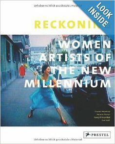 The Reckoning: Women Artists of the New Millennium by Eleanor Heartney, Helaine Posner, Nancy Princenthal, Sue Scott