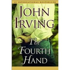 The Fourth Hand by John Irving - Hilarious!