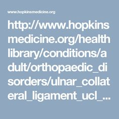 http://www.hopkinsmedicine.org/healthlibrary/conditions/adult/orthopaedic_disorders/ulnar_collateral_ligament_ucl_injuries_of_the_elbow_22,uclinjuriesoftheelbow/