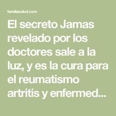El secreto Jamas revelado por los doctores sale a la luz, y es la cura para el reumatismo artritis y enfermedades de las articulaciones. - FamiliaSalud.com