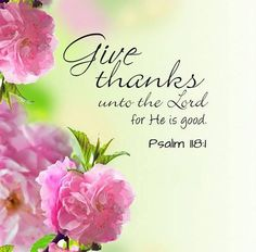 thanks unto The Lord Give thanks .Give thanks . Bible Verses Quotes, Bible Scriptures, Scripture Art, Faith Quotes, Religious Quotes, Spiritual Quotes, Favorite Bible Verses, Praise The Lords, Give Thanks