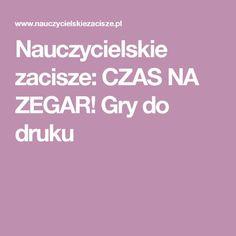 Nauczycielskie zacisze: CZAS NA ZEGAR! Gry do druku Polish Language, Teachers Corner, Educational Crafts, Early Education, Activities For Kids, Kindergarten, Classroom, Teaching, Math