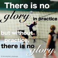 practice quotes - there is no glory in practice, but without practice, there is not glory. - volleyballs quotes and sayings