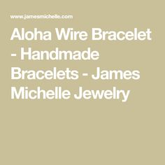 Aloha Wire Bracelet - Handmade Bracelets - James Michelle Jewelry