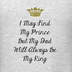 I found my price charming actually who rides a horse but my King is my daddy whom now is my guardian angel! Miss u my daddy! Great Quotes, Quotes To Live By, Funny Quotes, Inspirational Quotes, Motivational, The Words, Schrift Tattoos, My King, Beautiful Words