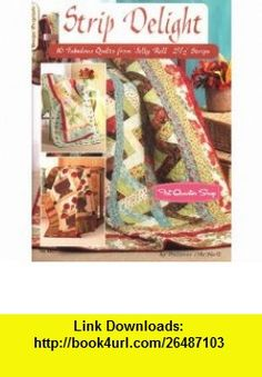 Strip Delight 10 Fabulous Quilts from Jelly Roll 2 1/2 Strips (9781574263176) Suzanne McNeill , ISBN-10: 157426317X  , ISBN-13: 978-1574263176 ,  , tutorials , pdf , ebook , torrent , downloads , rapidshare , filesonic , hotfile , megaupload , fileserve