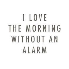 No alarm clocks today! Happy Sunday!