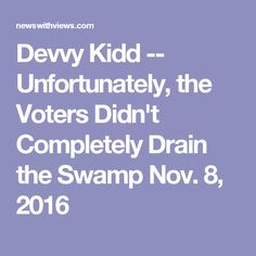 Devvy Kidd -- Unfortunately, the Voters Didn't Completely Drain the Swamp Nov. 8, 2016