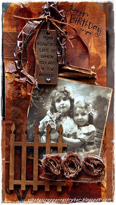 How Beautiful Life is When You Are in the World ~ Heritage birthday tag that could be easily adapted into a vintage layout...just lovely!