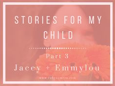 Stories for my Child – Part 3