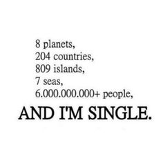 ain't nothing wrong with  being single....but this is funny!!