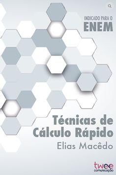 TÉCNICAS DE CÁLCULO RÁPIDO @ Texto: Elias Macêdo / Projeto Gráfico e Edição: Flor di Maria Fontelles / 978-85-68366-07-3 / 1ª edição - 2015 / 72 páginas / 14x21cm / P&B