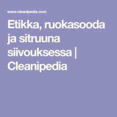 Etikka, ruokasooda ja sitruuna siivouksessa | Cleanipedia