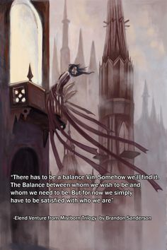 """""There has to be a balance Vin..."" - Elend Venture from Mistborn Trilogy [1956 x 2934]"" by canadianaviator in QuotesPorn - Imgur"