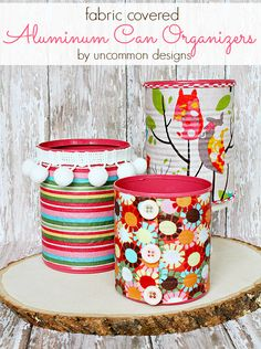 Cover Aluminum Cans covered in fabric using Fabric Mod Podge perfect Organizer ... by Uncommon Designs