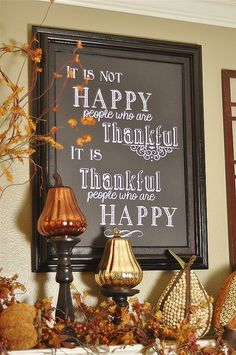 It is not happy people who are thankful, it is thankful people who are happy. Words of wisdom - Be thankful all year round. Chalkboard for decoration. Thanksgiving Crafts, Thanksgiving Decorations, Fall Crafts, Seasonal Decor, Holiday Crafts, Holiday Fun, Thanksgiving Quotes, Happy Thanksgiving, Thanksgiving Chalkboard