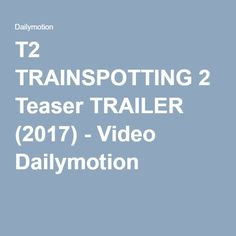 T2 TRAINSPOTTING 2 Teaser TRAILER (2017) - Video Dailymotion