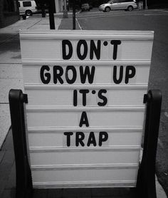 """Don't grow up is a trap"" so damn true."
