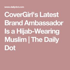 CoverGirl's Latest Brand Ambassador Is a Hijab-Wearing Muslim | The Daily Dot