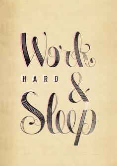 Work Hard & Sleep- my life right now.