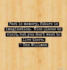 ~ Dan Millman