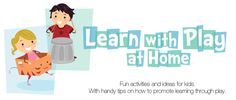 "Learn with Play at Home""Not all children learn the same thing at the same time in the same way."" Almost every activity can be suitable for multi-ages  2-8+. There is a separate Baby Play section. At the bottom of most posts, you will find Handy Tips to simplify and extend activities to suit your child's needs and development."