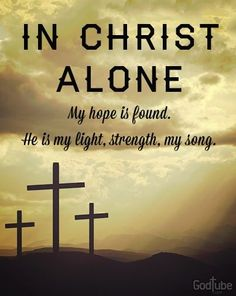 Have Hope in Christ and your Hope will be found through his Light, his Strength and your Song... Believe In Christ Alone!!!!