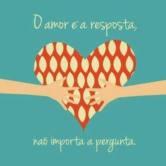 O Amor é a resposta!