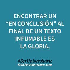 """Encontrar un """"en conclusión"""" al final de un texto infumable es la gloria. #SerUniversitario"""