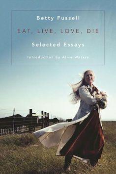 Eat Live Love Die: Selected Essays