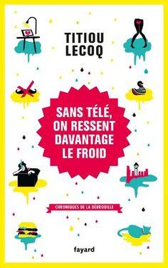 Sans télé, on ressent davantage le froid: Chroniques de la débrouille - Titiou Lecoq