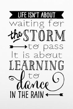 Learning To Dance In the Rain. quotes. wisdom. advice. life lessons.