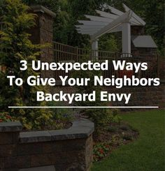 3 unexpected ways to give your neighbors backyard envy: