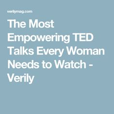 The Most Empowering TED Talks Every Woman Needs to Watch - Verily