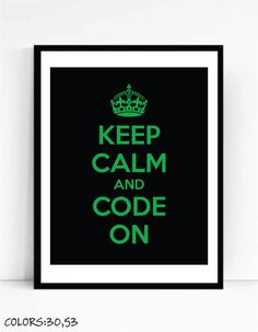 Printable Keep Calm And Code On Print For Geeks, Digital Download,Office Gallery Wall, Quote Computer Coding Programmer by TalkingPictures on Etsy