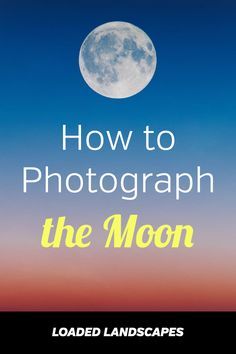 How to Photograph the Moon. Night photography tips and tutorial. Camera settings, recommended gear, night sky, landscape, nature. #photographytips #naturephotography #nightphotography
