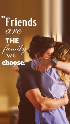 Friends are the family we choose!! #derek#meredith#grey's#anatomy