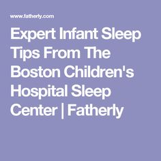 Expert Infant Sleep Tips From The Boston Children's Hospital Sleep Center | Fatherly