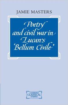 "Poetry and civil war in Lucan's ""Bellum Civile"" / Jamie Masters - Cambridge : Cambridge University Press, 1992"